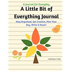 A Little Bit of Everything Journal - A Journal for Everyday: Stay Organized, Get Creative, Plan Your Day, Write it Down!