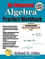 No-Nonsense Algebra Practice Workbook (Mastering Essential Math Skills)