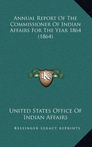 Annual Report Of The Commissioner Of Indian Affairs For The Year 1864 (1864) ebook