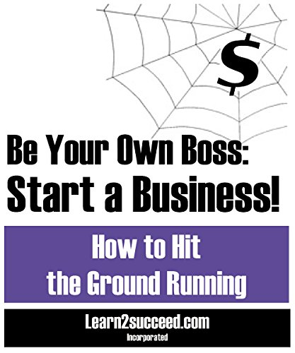 Download Be Your Own Boss: Start a Business! How to Hit the Ground Running pdf epub