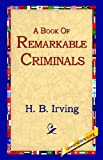 A Book of Remarkable Criminals, H. B. Irving, 1421806274