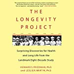 The Longevity Project: Surprising Discoveries for Health and Long Life from the Landmark Eight-Decade Study | Howard S. Friedman,Leslie R. Martin