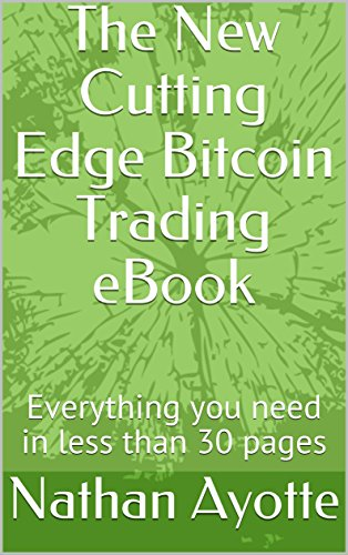 R.e.a.d The New Cutting Edge Bitcoin Trading eBook: Everything you need in less than 30 pages<br />P.D.F