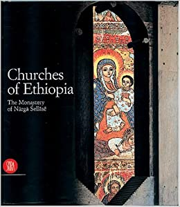 Churches of Ethiopia: The Monastery of Narga Sellase: Architecture and Religious Painting in Ethiopia
