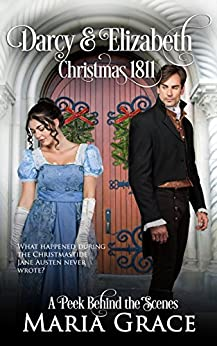 Darcy and Elizabeth: Christmas 1811: Pride and Prejudice behind the scenes (Sweet Tea Stories) by [Grace, Maria]