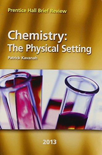 Chemistry: The Physical Setting 2013 (Prentice Hall Brief Review for the New York Regents Exam)