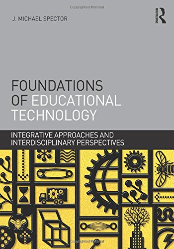 Foundations of Educational Technology: Integrative Approaches and Interdisciplinary Perspectives (Interdisciplinary Approaches to Educational Technology)
