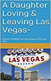 A Daughter Loving & Leaving Las Vegas-: Memoirs of Mother and trips between 1994 and 2011
