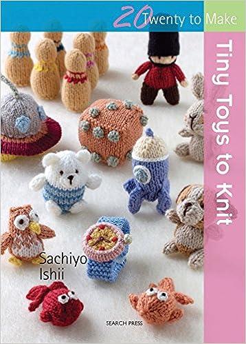 Tiny Toys To Knit Twenty To Make Sachiyo Ishii 0499992606206