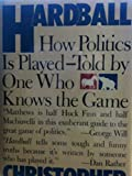Hardball: How Politics Is Played--Told by One Who Knows the Game