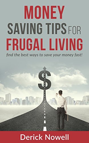 Frugal Living: Money Saving Tips For Frugal Living, Find The Best Ways To Save Your Money Fast! (Simple Living, Frugal Living Tips, Save Money Tips, Financial Freedom, Get Out of Debt)