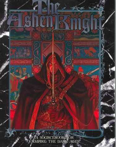 Read Online The Ashen Knight: A Sourcebook for Vampire, The Dark Ages PDF