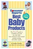 Consumer Reports Best Baby Products, Consumer Reports Books Editors and Sandra Gordon, 0890439869