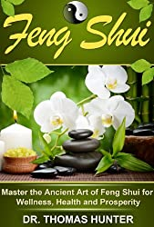 Feng Shui: Master the Ancient Art of Feng Shui for Wellness, Health and Prosperity (Feng Shui House, Office, Bathroom for Maximum Simplicity and Harmony Book 1) (English Edition)