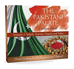 The Pakistani Palate Volume 1: Salads, Starters, Snacks and Sides: Home  Cooking for the Beginner and Beyond