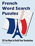 French Word Search Puzzles: 50 Fun Ways to Build Your Vocabulary, Kim Steele, 149966964X
