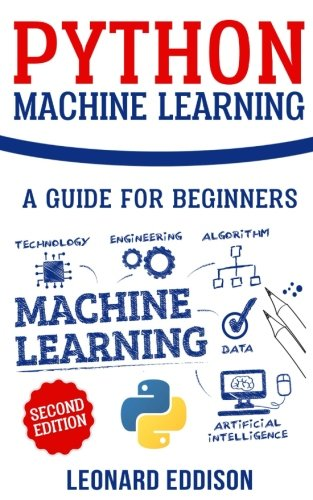 Python Machine Learning: A Guide For Beginners (Second Edition) by CreateSpace Independent Publishing Platform