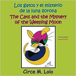 Los gatos y el misterio de la luna llorona. Bilingual ...