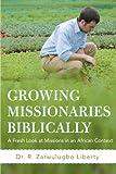 Growing Missionaries Biblically, R. Zarwulugbo Liberty, 1475933002