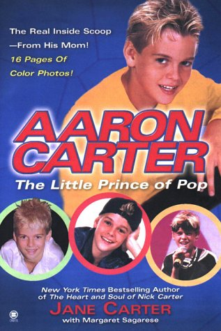Aaron Carter: The Little Prince of Pop: The Story Behind my Son's Rise to Fame -