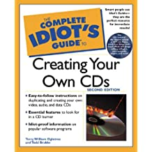 The Complete Idiot's Guide to Creating Your Own CDs (with CD-ROM)