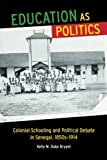 Education As Politics : Colonial Schooling and Political Debate in Senegal, 1850s-1914, Duke Bryant, Kelly M., 0299303047