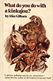 What Do You Do with a Kinkajou?, Alice Gilborn, 0397011091