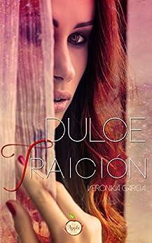 Dulce Traición (Spanish Edition) by [García, Veronika]