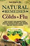 1: Natural Remedies For Colds And Flu: How To Boost Your Immune System, Protect Yourself Naturally and Prevent Colds and Influenza with Herbal Remedies and Easy Lifestyle Changes (Volume 1)