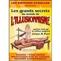 Les grands secrets du monde de l'illusionnisme: Histoire, trucs cachés, personnages hors du commun, procédés extraordinaires