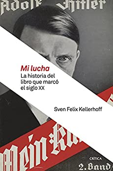 Mi lucha: La historia del libro que marcó el siglo XX de [Kellerhoff, Sven Felix]
