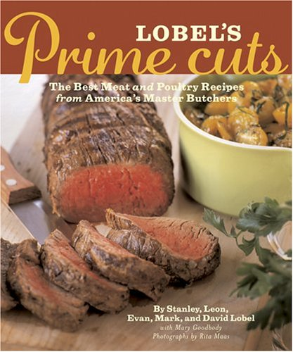 Download Lobel's Prime Cuts: The Best Meat and Poultry Recipes from America's Master Butchers pdf epub