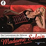 Das Lustzentrum des Sklaven. Eine erotische BDSM Hypnose   Madame Solaire