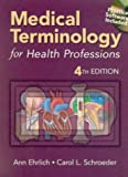 Medical Terminology for Health Professions : With Web Tutor, Ehrlich, Ann and Schroeder, Carol L., 0766879348