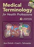 Medical Terminology for Health Professions : With Web Tutor, Ehrlich, Ann and Schroeder, Carol L., 0766879348
