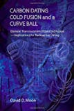 Carbon Dating, Cold Fusion, and a Curve Ball, David D. Moon, 1412018633