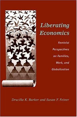 Liberating Economics: Feminist Perspectives On Families, Work, And Globalization (Advances In Heterodox Economics)