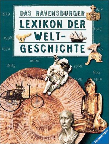 Das Ravensburger Lexikon der Weltgeschichte: Von den Anfängen des Lebens bis zur Gegenwart