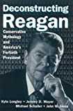 Deconstructing Reagan, Kyle Longley and Jeremy D. Mayer, 0765615908