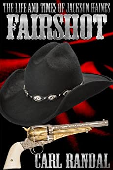 The Life And Times Of Jackson Haines: Fairshot by [Randal, Carl]