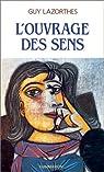 L'ouvrage des sens : Fenêtres étroites sur le réel par Lazorthes