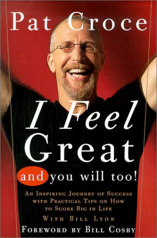 I Feel Great And You Will Too: An Inspiring Journey Of Success With Practical Tips On How To Score Big In Life pdf