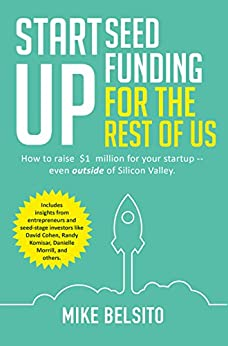Startup Seed Funding for the Rest of Us: How to Raise $1 Million for Your Startup - Even Outside of Silicon Valley by [Belsito, Mike]