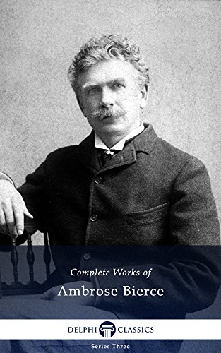 Complete Works of Ambrose Bierce (Delphi Classics)