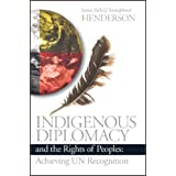 Indigenous Diplomacy and the Rights of Peoples: Achieving UN Recognition