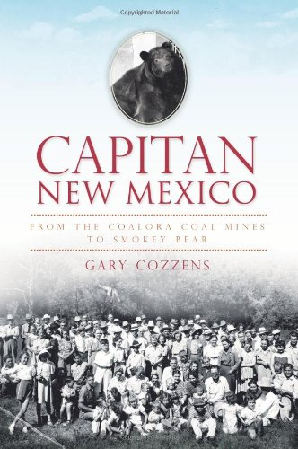 Capitan, New Mexico:: From the Coalora Coal Mines to Smokey Bear (Brief History)