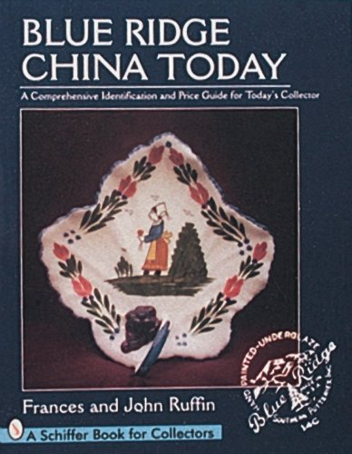 - Blue Ridge China Today: A Comprehensive Identification and Price Guide for Today's Collector