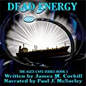 Dead Energy: The Alex Cave Series, Book 1 Audiobook by James M Corkill Narrated by Paul J McSorley