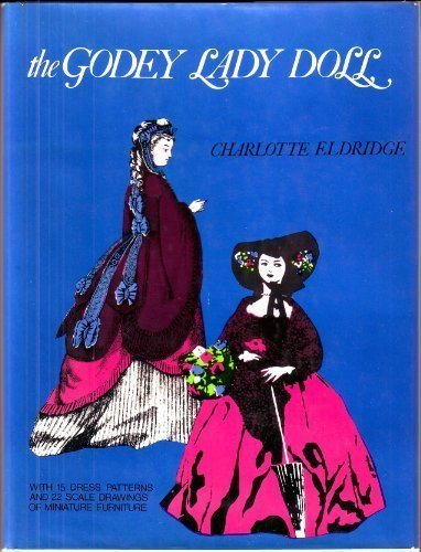 Patterns Doll Furniture - The Godey Lady Doll: The Story of Her Creation with Patterns for Dresses and Doll Furniture