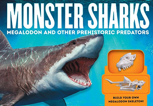 Monster Sharks: Megalodon and Other Giant Prehistoric Predators of the Deep